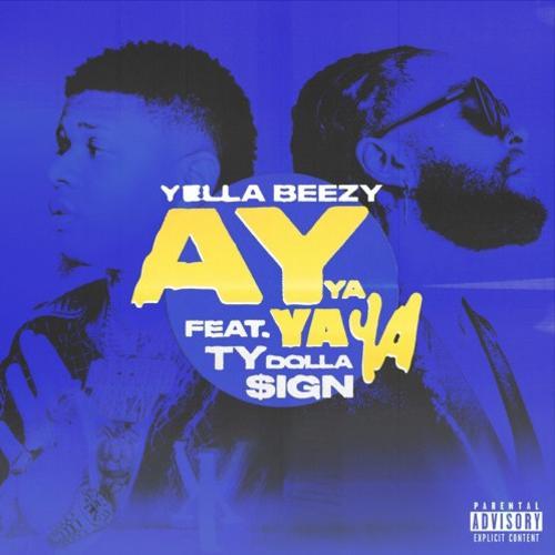 Ay Ya Ya Ya - Yella Beezy Feat. Ty Dolla $ign