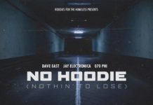 No Hoodie (Nothin' To Lose) - Dave East Feat. Jay Electronica & 070 Phi
