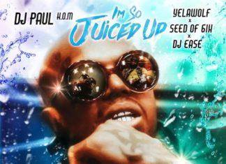 I'm So Juiced Up - DJ Paul Feat. Yelawolf, Seed Of 6ix & DJ Ease