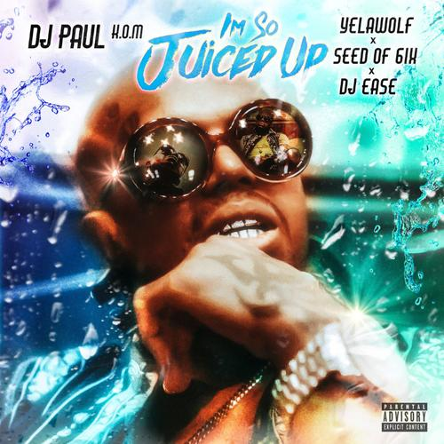 I'm So Juiced Up - DJ Paul Feat. Yelawolf, Seed Of 6ix & DJ Ease