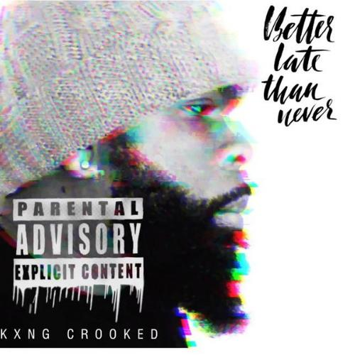 Better Late Than Never - KXNG CROOKED