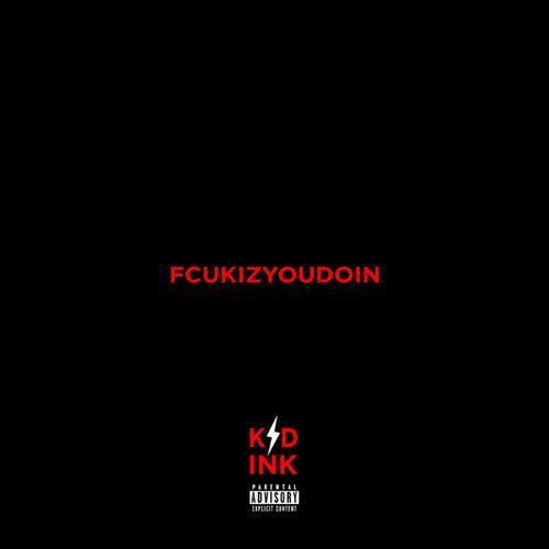FCUKIZYOUDOIN - Kid Ink