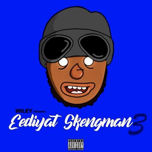 Eediyat Skengman 3 - Wiley