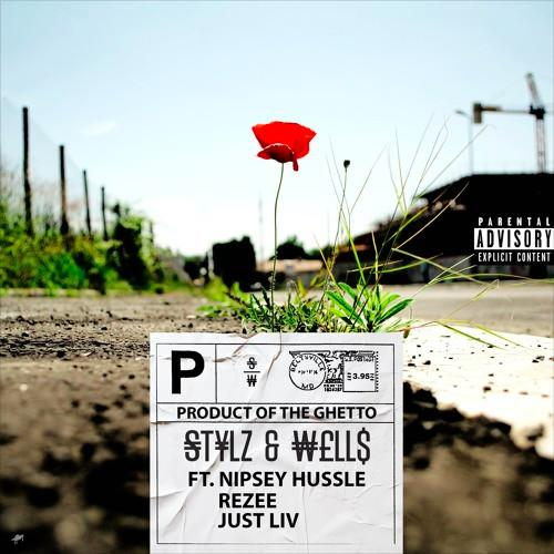 Product Of The Ghetto - Stylz & Wells Feat. Nipsey Hussle, Just Liv & Rezee