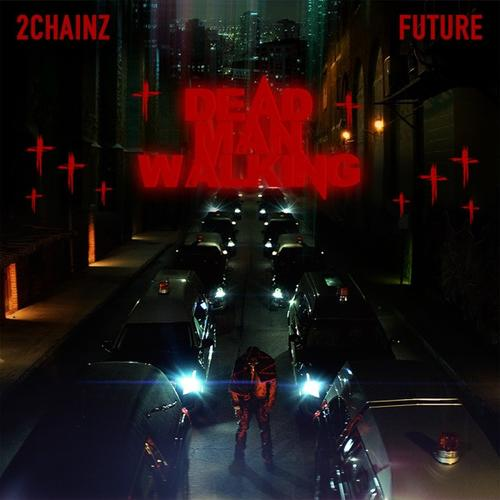 Dead Man Walking - 2 Chainz Feat. Future