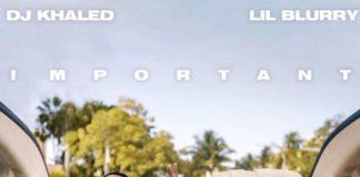 Important - Lil Blurry Feat. DJ Khaled