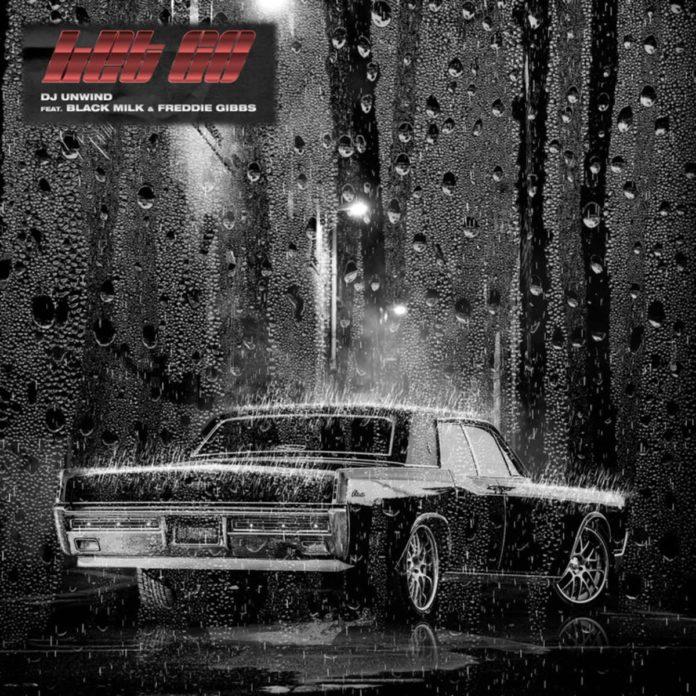Let Go - DJ Unwind Feat. Freddie Gibbs & Black Milk