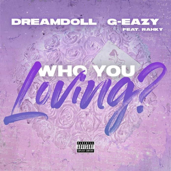 Who You Loving? - DreamDoll Feat. G-Eazy & Rahky