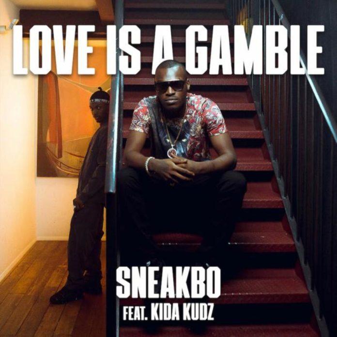 Love Is A Gamble - Sneakbo Feat. Kida Kudz