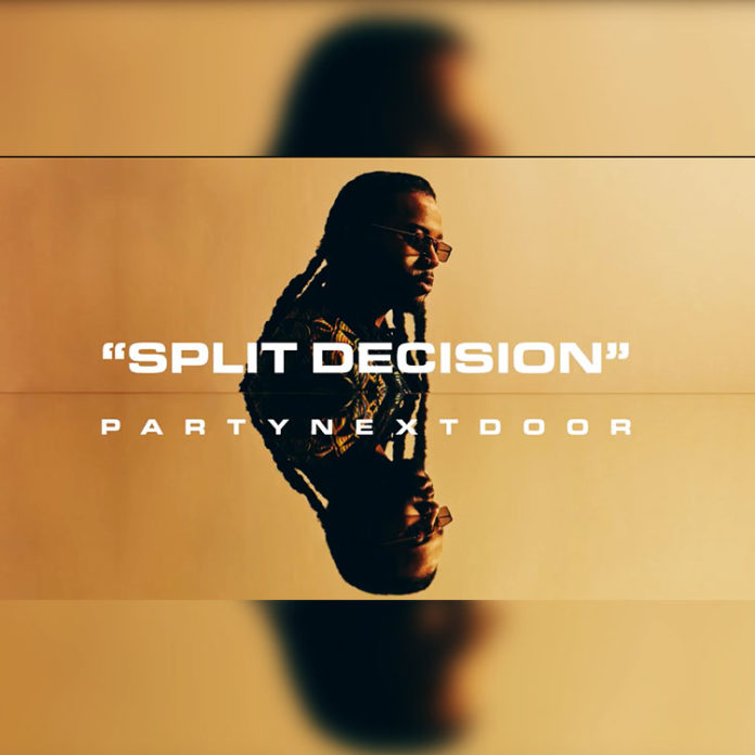Split Decision - PartyNextDoor