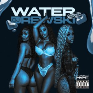 Water - DJ Drewski Ft. Rubi Rose, DreamDoll & Molly Brazy 1