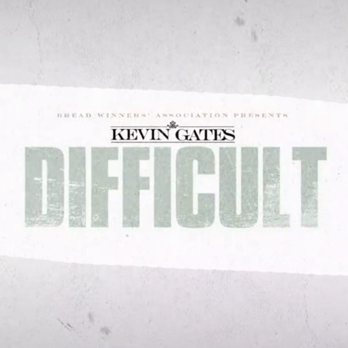 Difficult - Kevin Gates