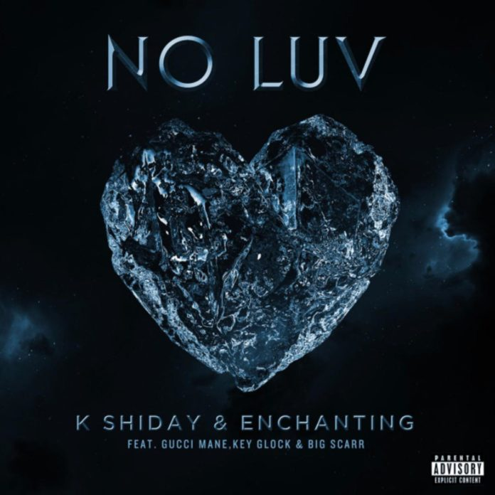 No Luv - K Shiday & Enchanting Feat. Gucci Mane, Key Glock & Big Scarr