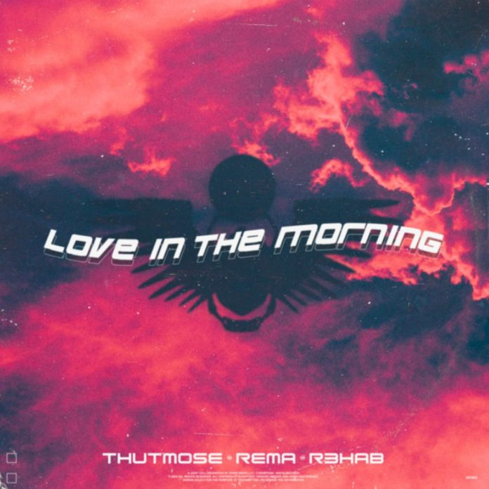 Love In The Morning - Thutmose & Rema Feat. R3HAB