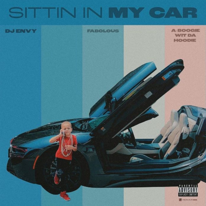 Sittin In My Car - DJ ENVY Feat. A Boogie Wit Da Hoodie & Fabolous