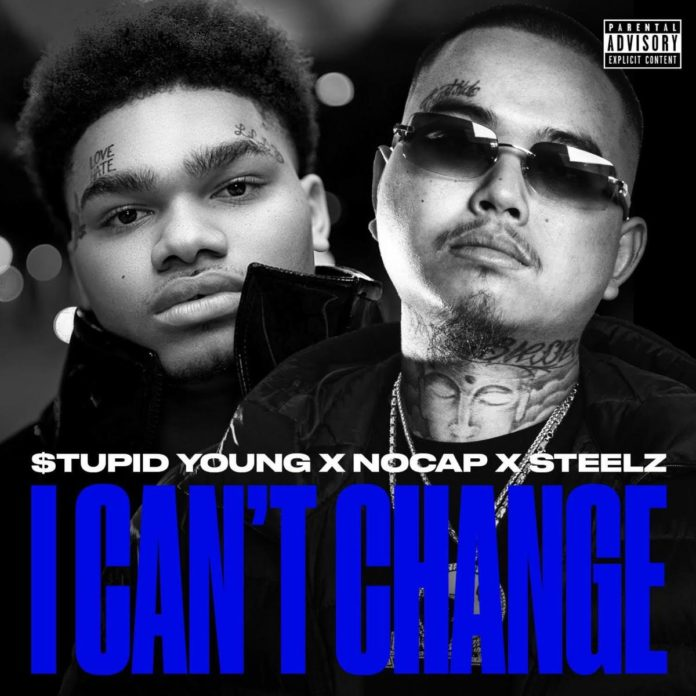 I Can't Change - $tupid Young, NoCap & Steelz