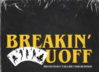 Breakin' U Off - TM88 & Rich The Kid Feat. Ty Dolla $ign, 2 Chainz & Southside