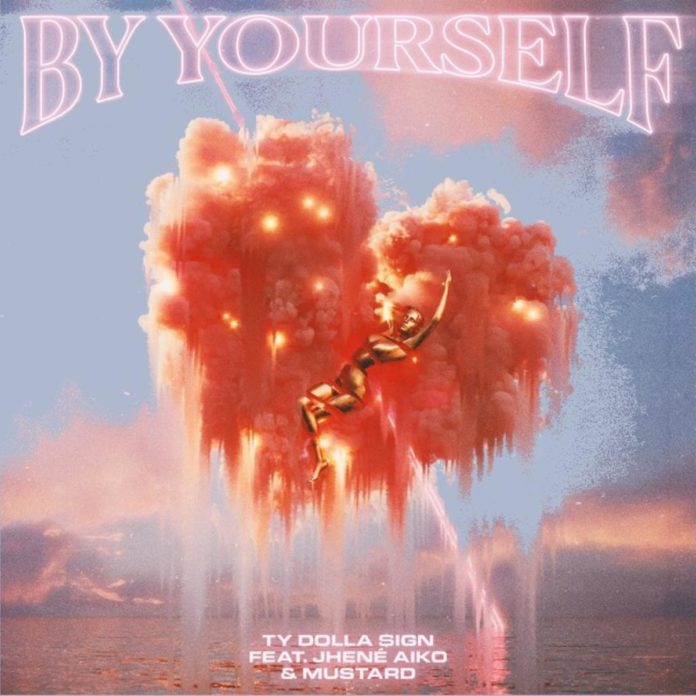 By Yourself - Ty Dolla $ign Feat. DJ Mustard & Jhene Aiko
