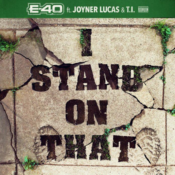 I Stand On That - E-40 Feat. Joyner Lucas & T.I.