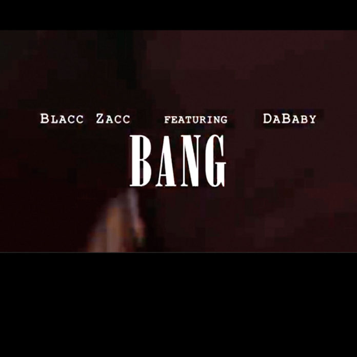 Bang - Blacc Zacc ft Dababy [Official Video]