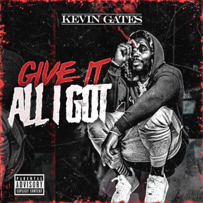 Give It All I Got - Kevin Gates