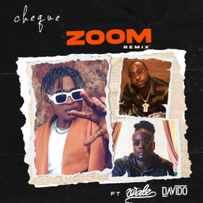 Zoom (Remix) - Cheque Feat. Davido & Wale