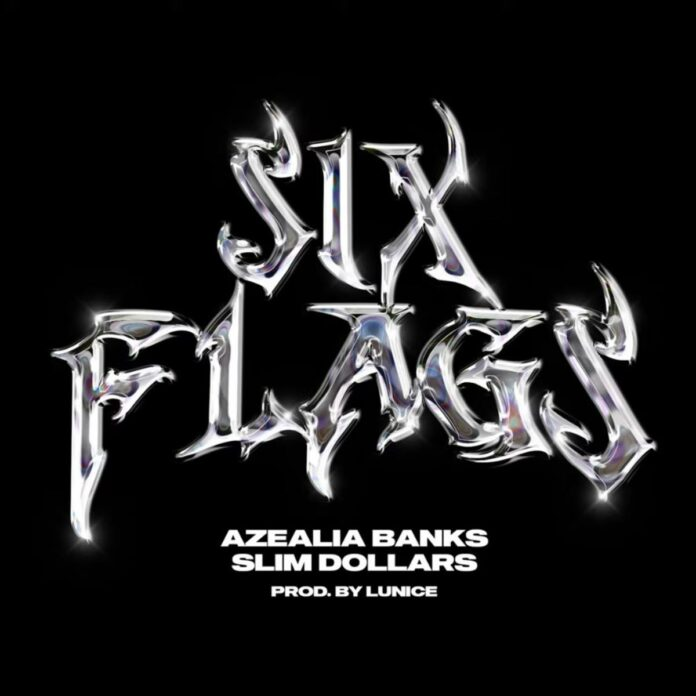Six Flags - Azealia Banks & Slim Dollars Produced by Lunice