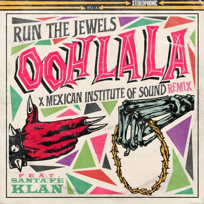 Ooh La La (Mexican Institute Of Sound Remix) - Run The Jewels Feat. Mexican Institute Of Sound & Santa Fe Klan