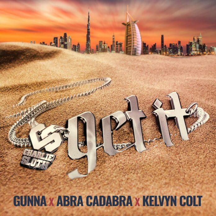 Get It - Charlie Sloth Feat. Gunna, Abra Cadabra &Kelvyn Colt