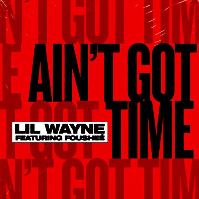 Ain't Got Time - Lil Wayne Feat. Foushee