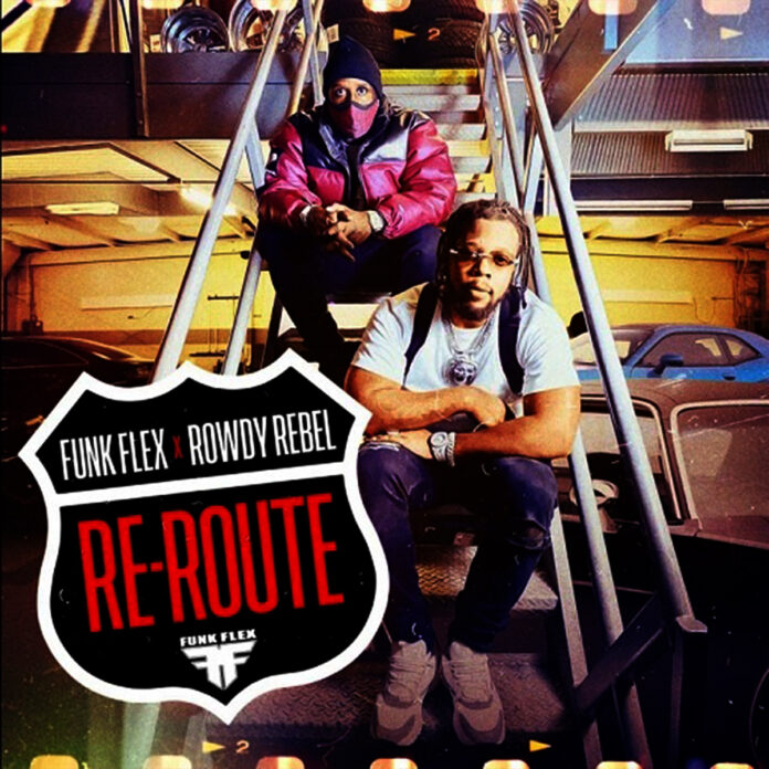 RE-ROUTE- Funk Flex x Rowdy Rebel
