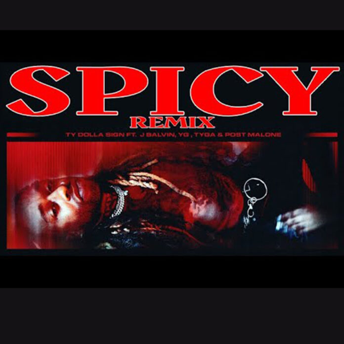 Spicy (Remix) - Ty Dolla $ign Feat. Tyga, YG & J Balvin