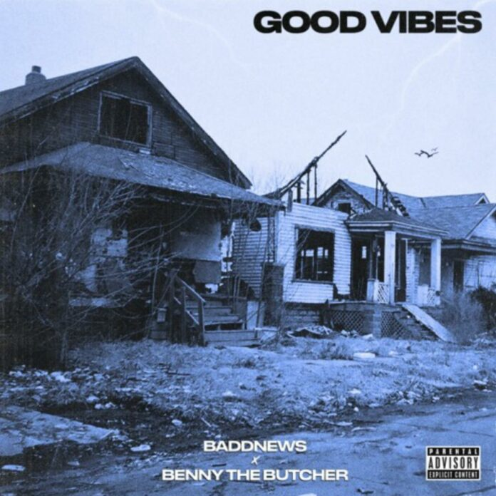 Good Vibes - Baddnews Feat. Benny The Butcher
