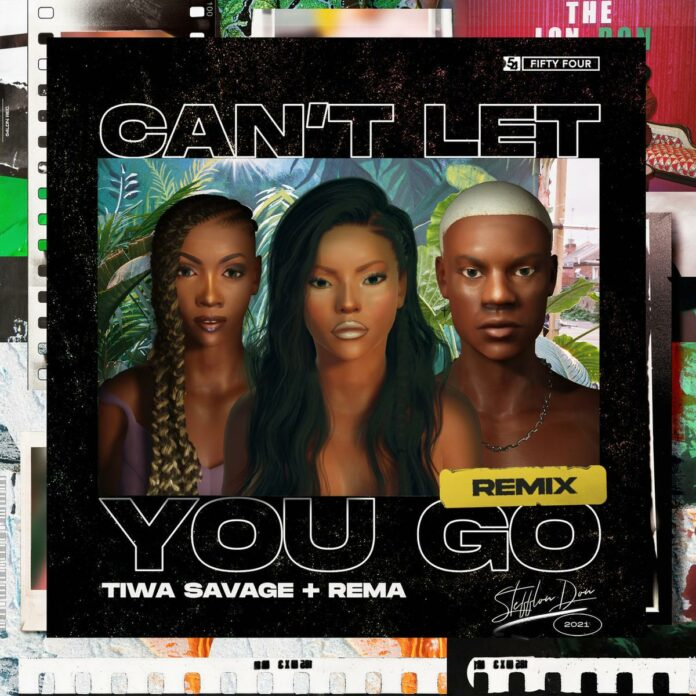 Can't Let You Go (Remix) - Stefflon Don Feat. Rema & Tiwa Savage