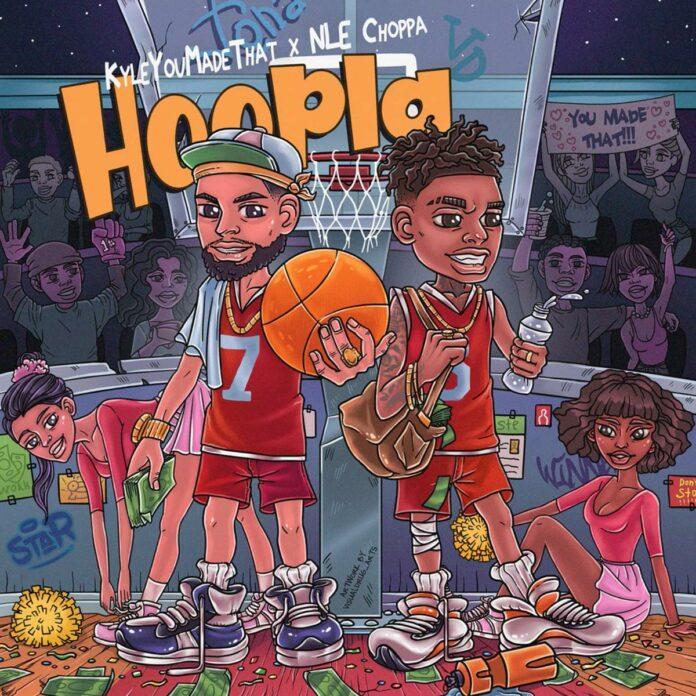 Hoopla - KyleYouMadeThat Feat. NLE Choppa
