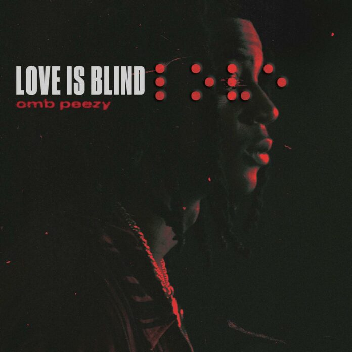 Love Is Blind - OMB Peezy
