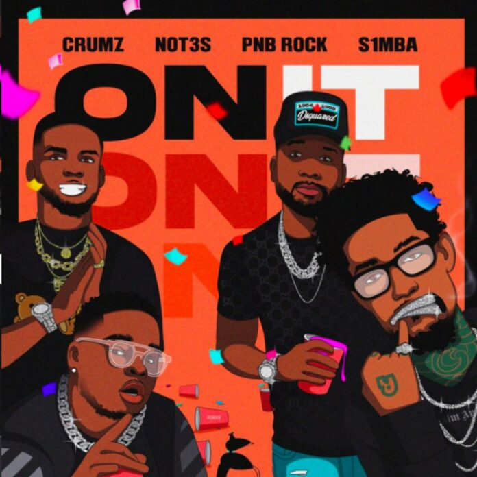 On It - S1mba, Not3s & Crumz Feat. PnB Rock & K1ng