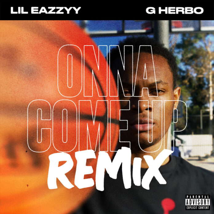 Onna Come Up (Remix) - Lil Eazzyy feat. G Herbo