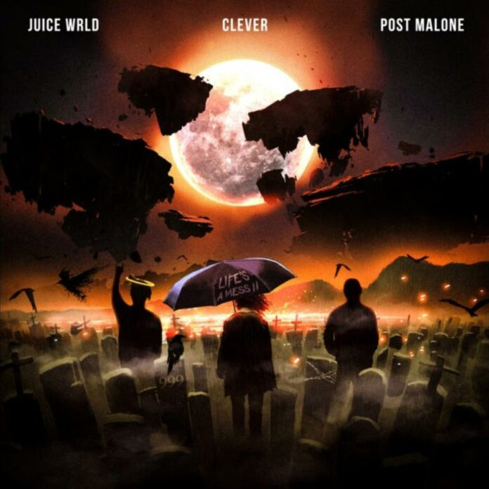 Life's A Mess II - Juice WRLD, Clever & Post Malone
