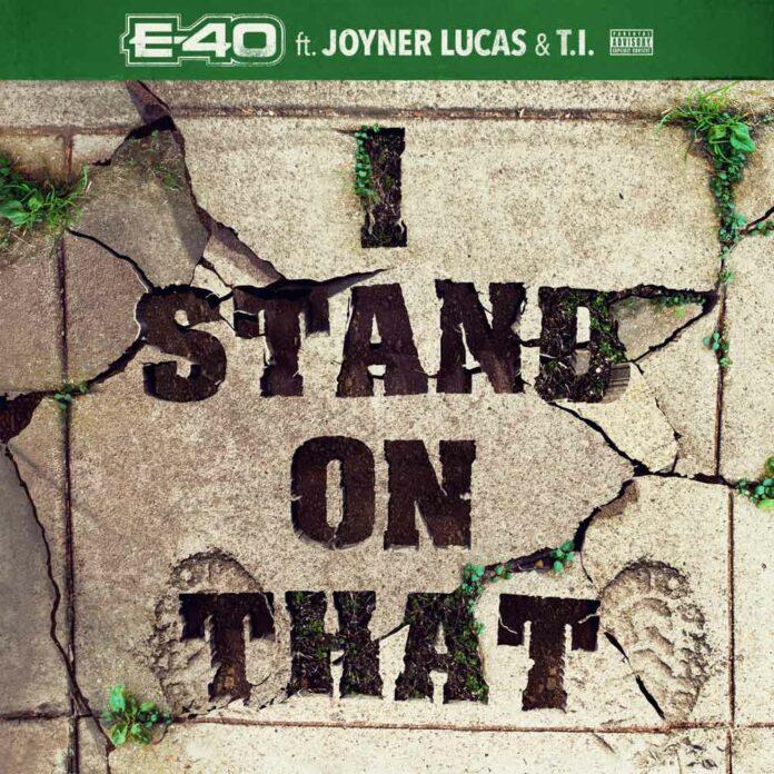 I STAND ON THAT - E-40 FT. JOYNER LUCAS & T.I.