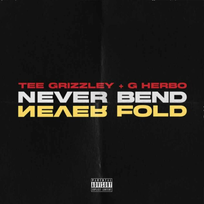 Never Bend, Never Fold - Tee Grizzley Feat. G Herbo
