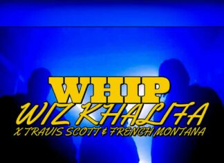 Whip - Wiz Khalifa ft. Travis Scott, French Montana