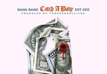 Catch A Body - Bang Bang Feat. EST Gee