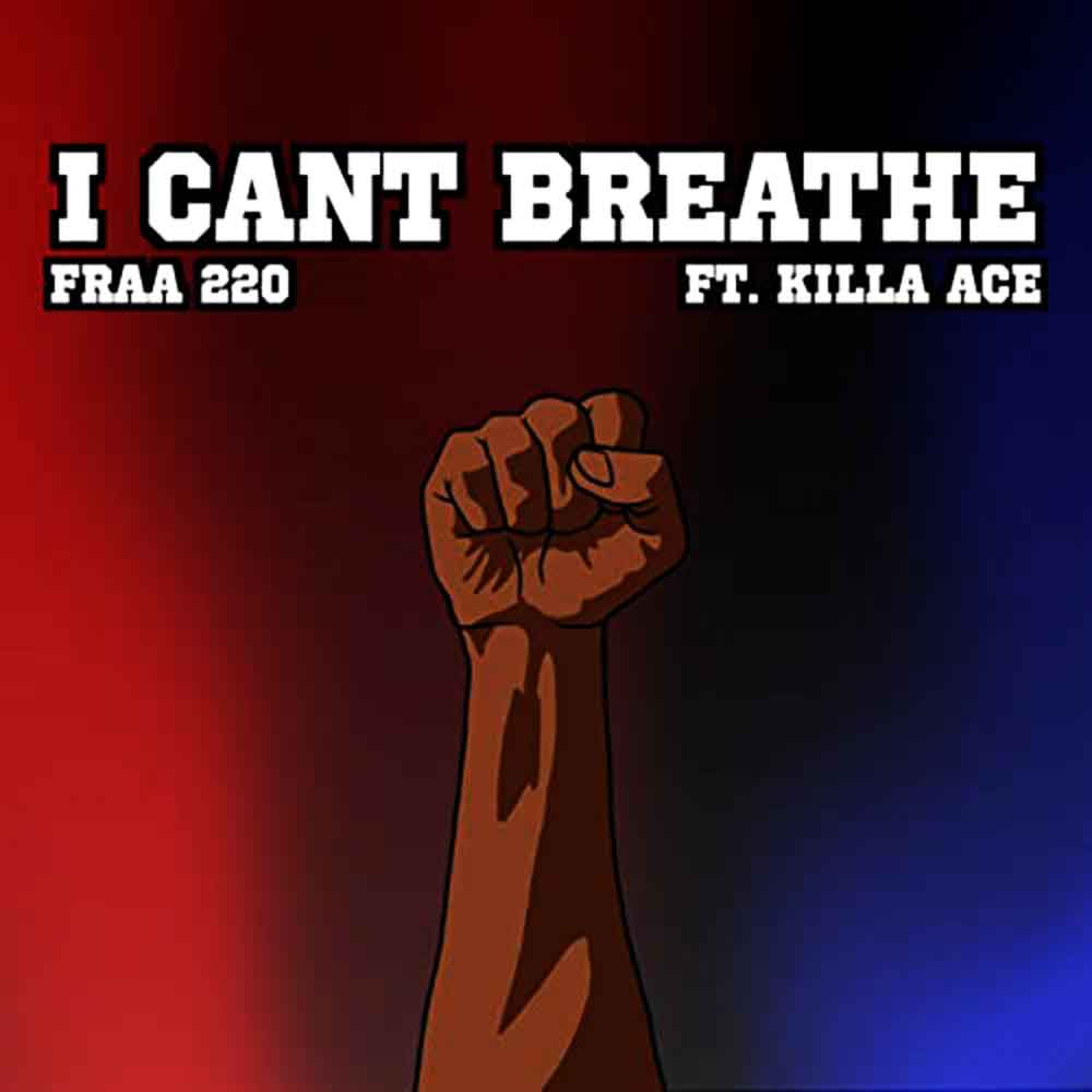 I can't Breathe – Fraa 220 feat. Killa Ace